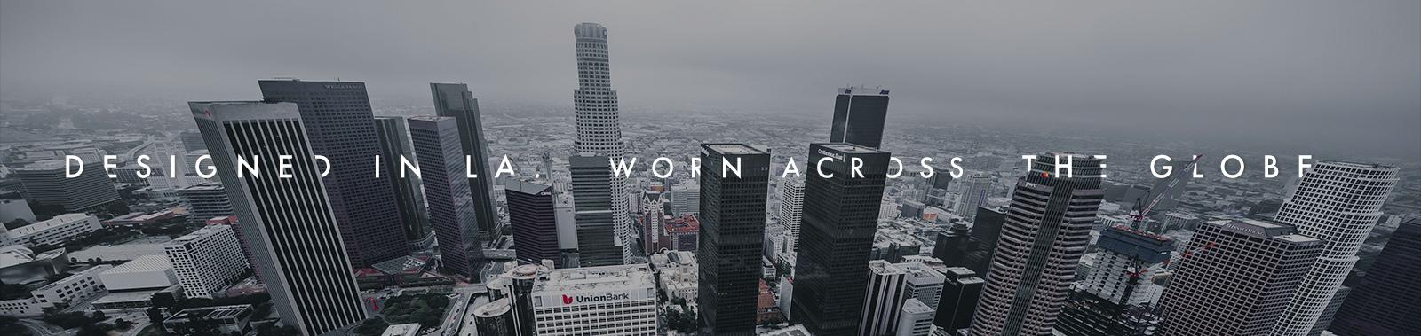 Designed in LA. Worn across the globe.
