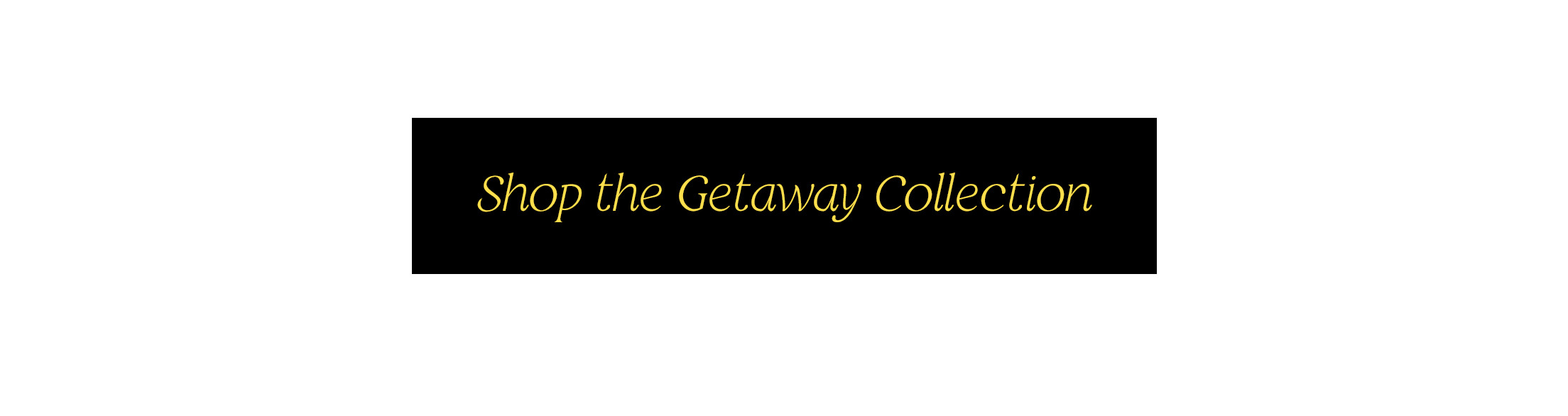 Shop the Getaway Collection