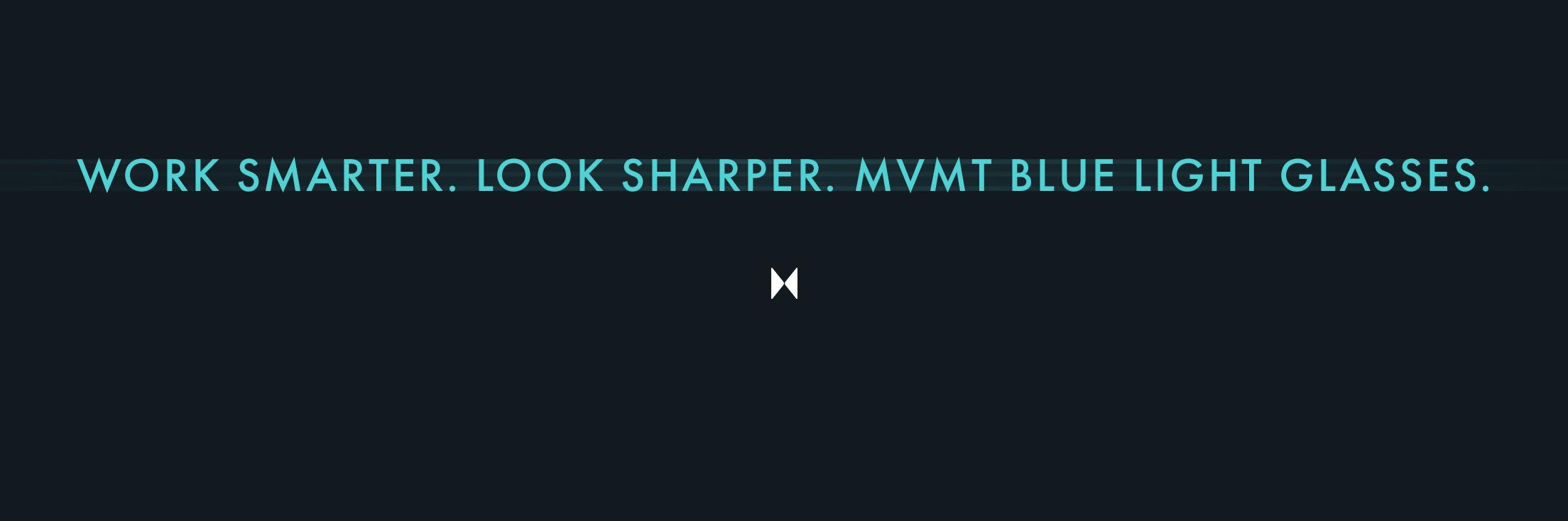 Work smarter. Look Sharper. MVMT Blue Light Glasses.