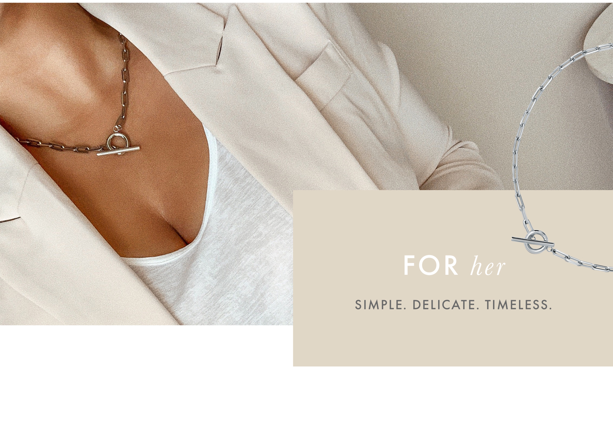 For her. Simple. Delicate. Timeless.