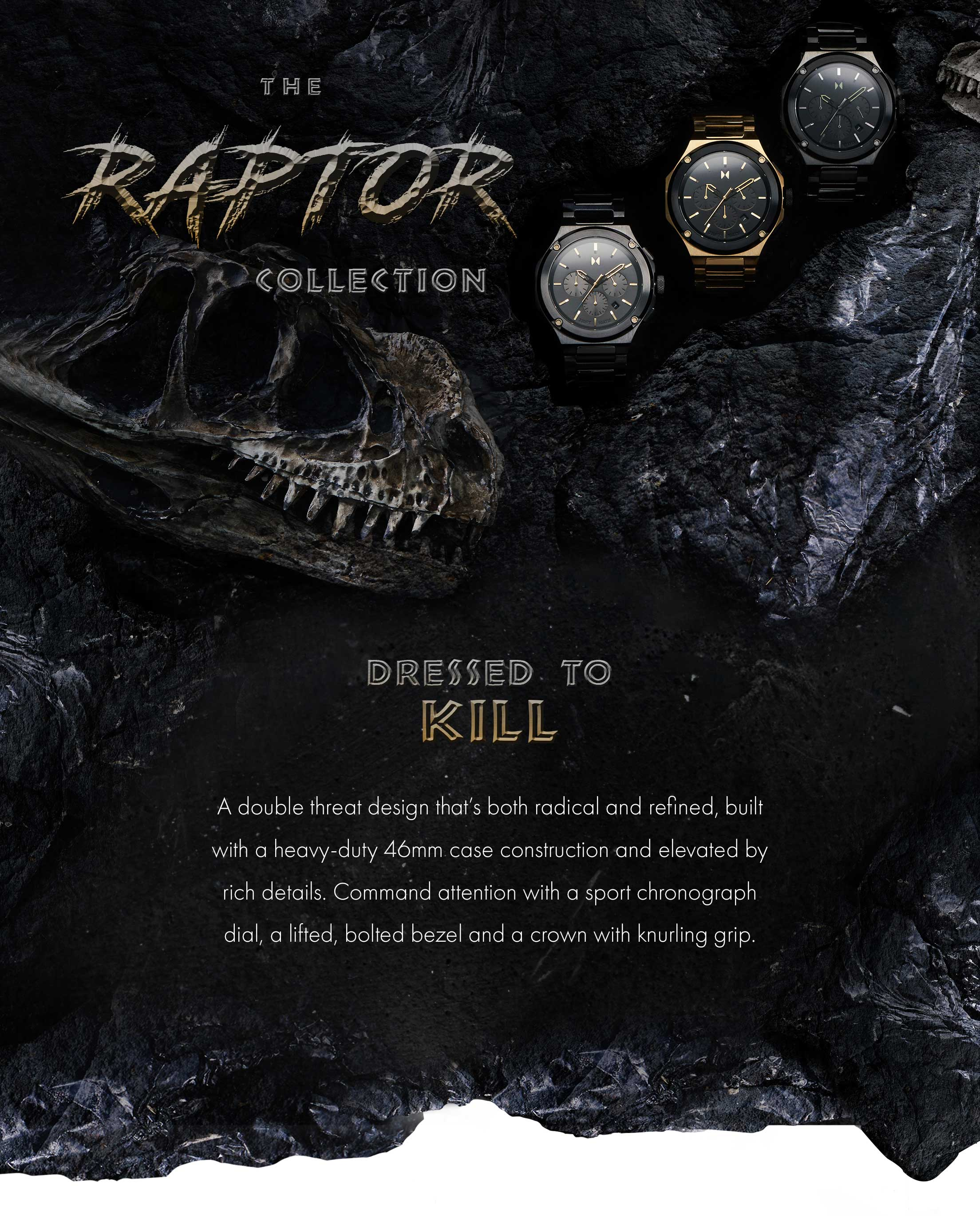 The Raptor Collection | Dressed to Kill | A double threat design that's both radical and refined, built with a heavy-duty 46mm case construction and elevated by rich details. Command attention with a sport chronograph dial, a lifted, bolted bezel and a crown with knurling grip.