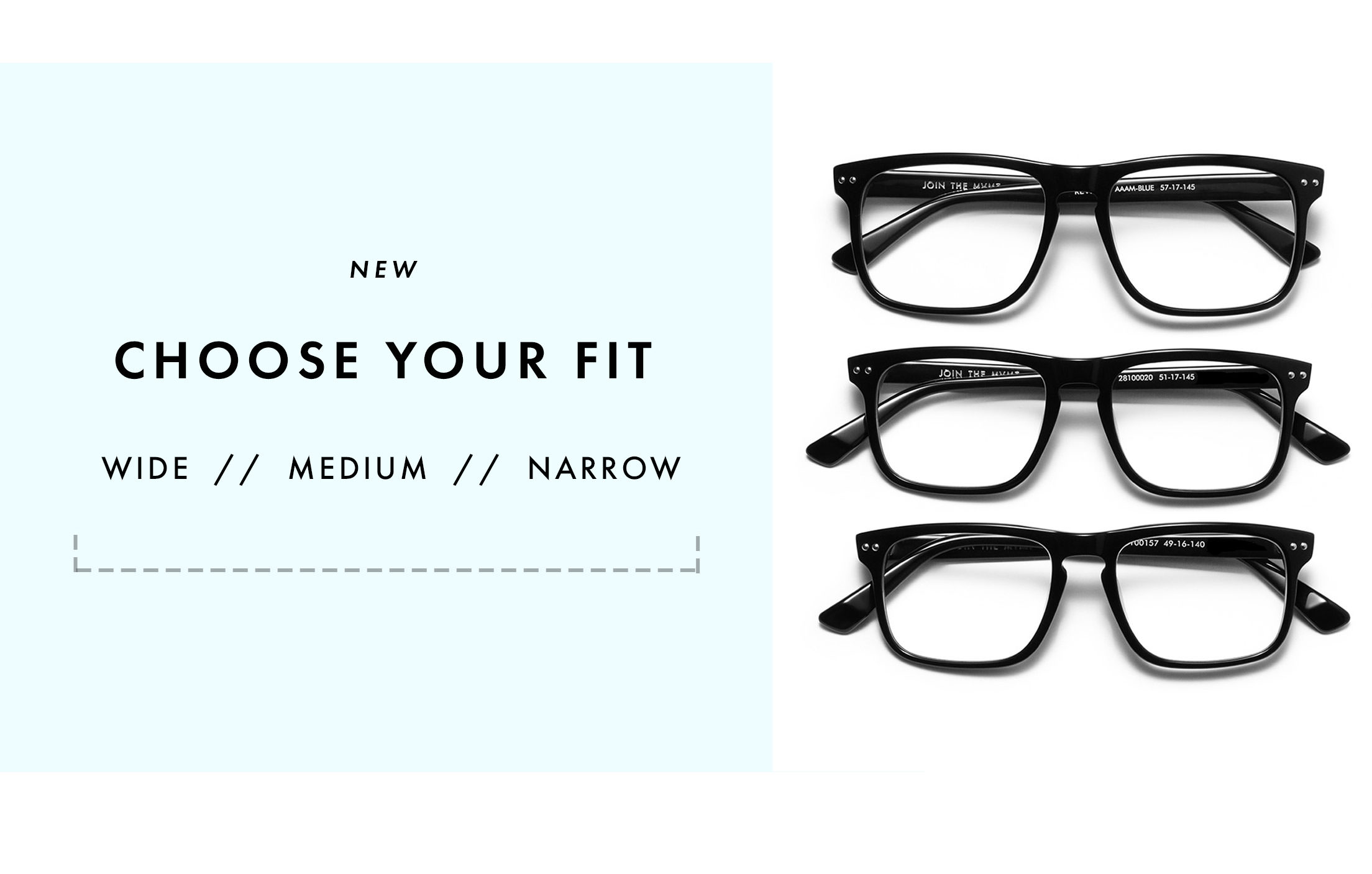 NEW CHOOSE YOUR FIT: WIDE // MEDIUM // NARROW