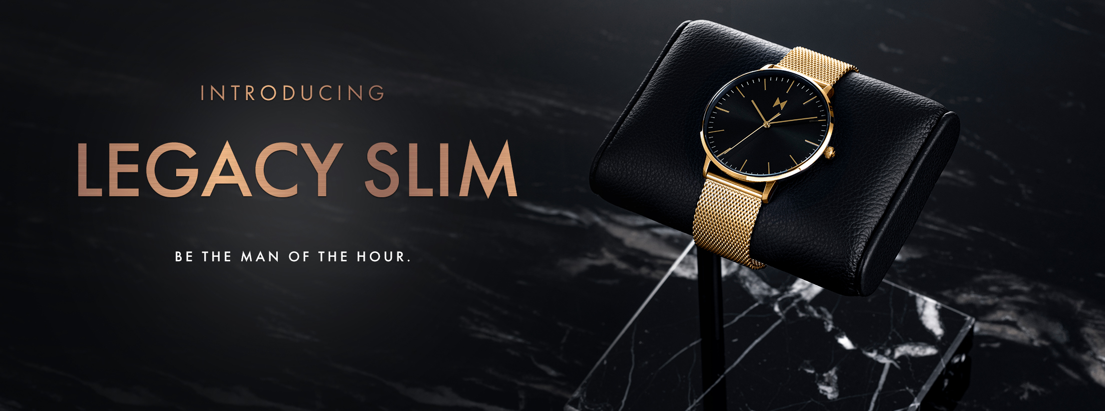 Introducing Legacy Slim. Be the man of the hour.