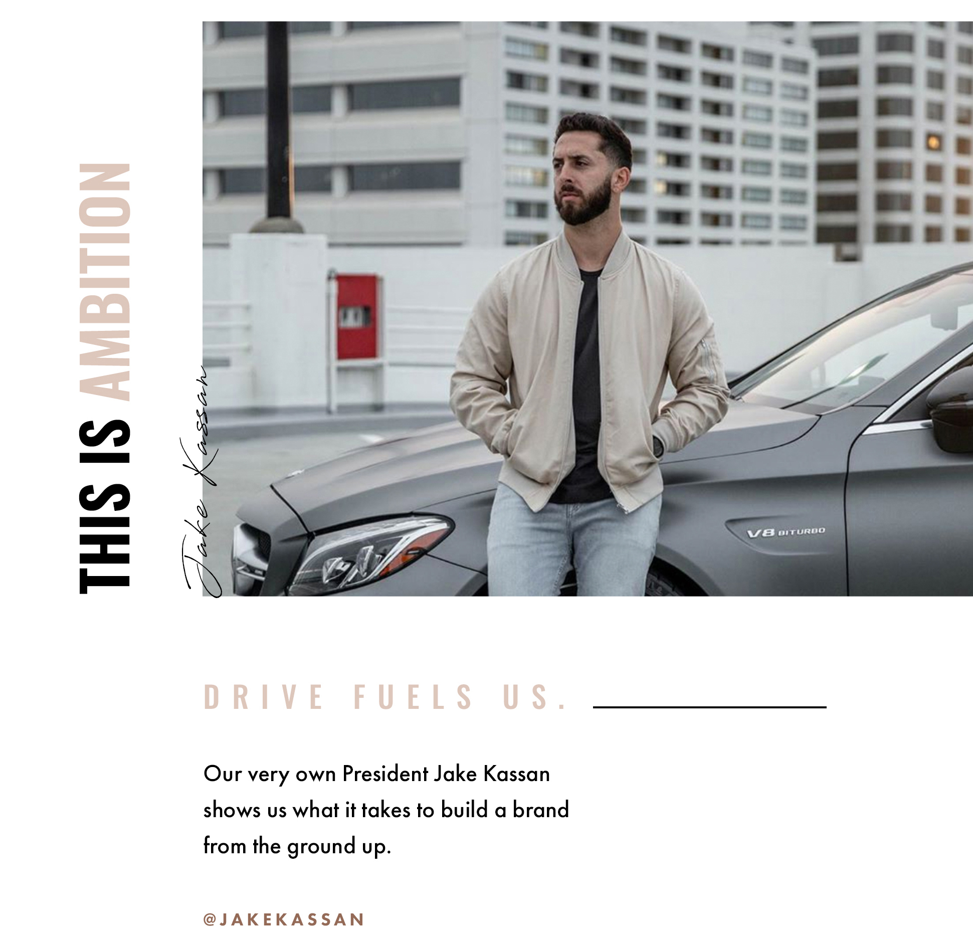 This is ambition. Jake Kassan. Drive fuels us. Our very own President Jake Kassan shows us what it takes to build a brand from the ground up. @jakekassan