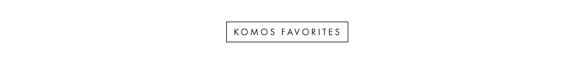 Komo's favorites