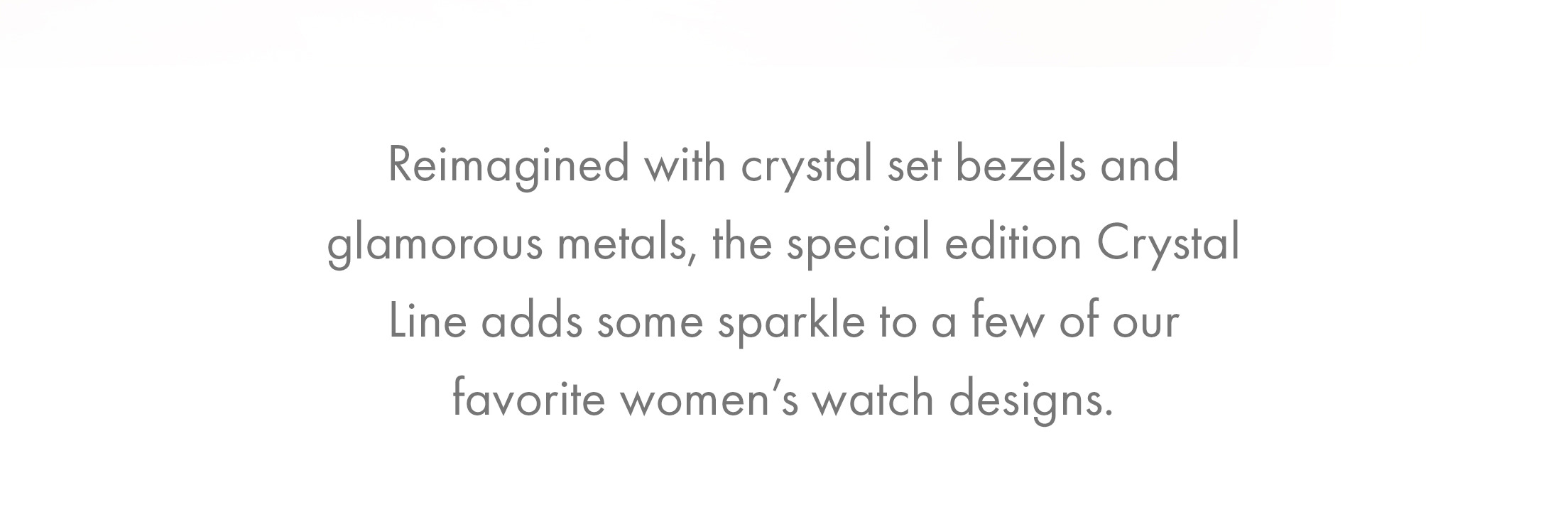 Reimagined with crystal set bezels and