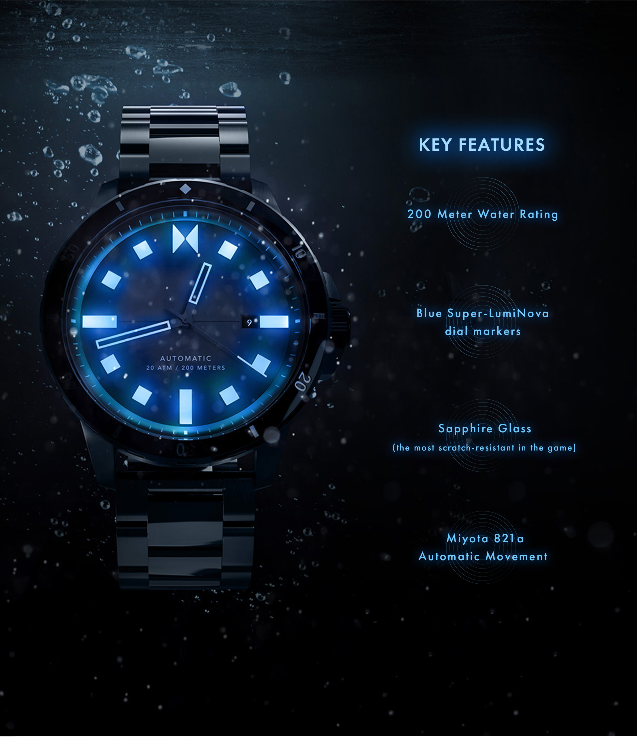 Key Features. 200 Meter Water Rating. Blue Super-LumiNova dial markers. Sapphire Glass (the most scratch-resistant in the game). Miyota 821 a Automatic Movement.