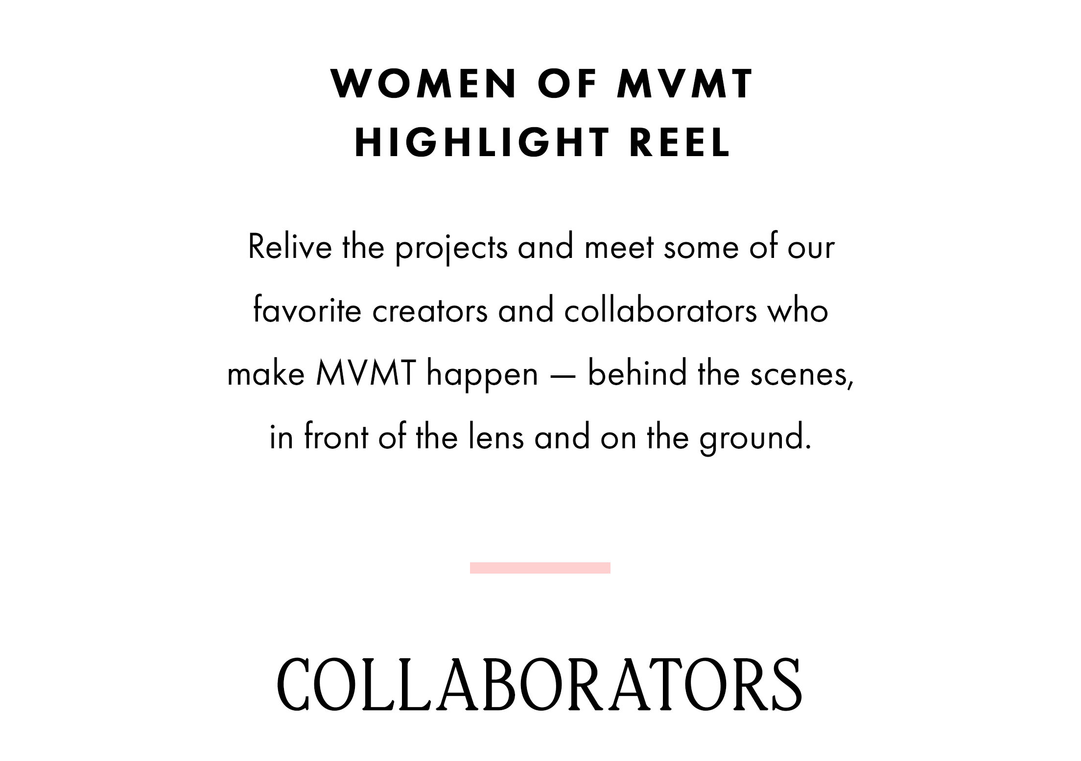 Women of MVMT Highlight Reel: Relive the projects and meet some of our favorite creators and collaborators who make MVMT happen - behind the scenes, in front of the lens and on the ground. COLLABORATORS