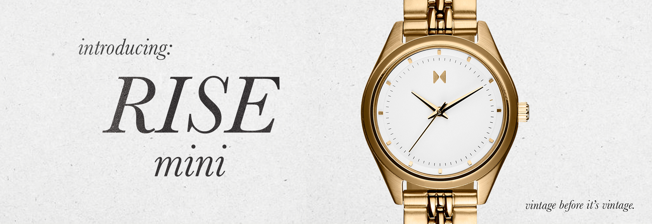 Introducing: Rise Mini. Vintage before it's vintage.